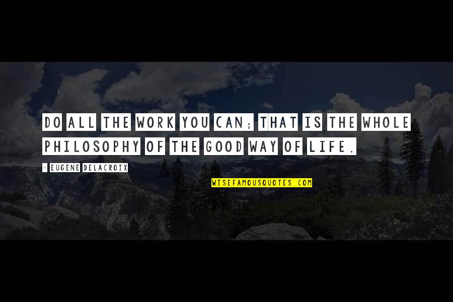 Do All The Good You Can Quotes By Eugene Delacroix: Do all the work you can; that is