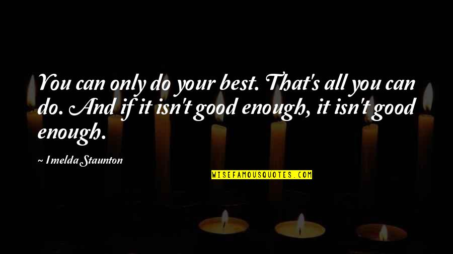 Do All The Good You Can Quotes By Imelda Staunton: You can only do your best. That's all