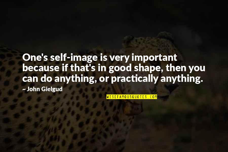 Do All The Good You Can Quotes By John Gielgud: One's self-image is very important because if that's