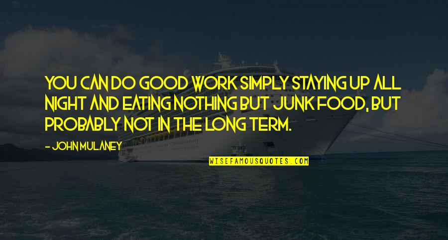 Do All The Good You Can Quotes By John Mulaney: You can do good work simply staying up