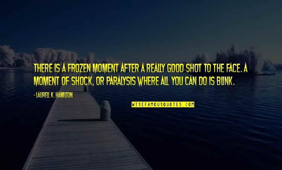 Do All The Good You Can Quotes By Laurell K. Hamilton: There is a frozen moment after a really