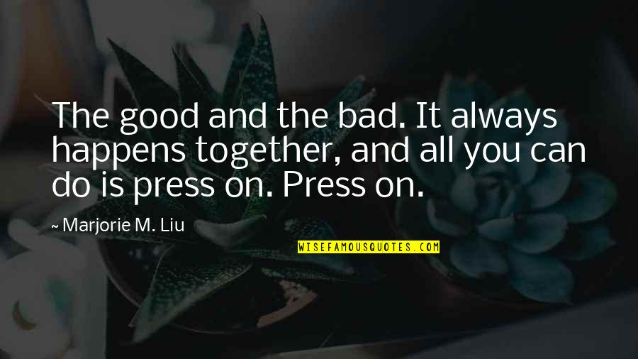 Do All The Good You Can Quotes By Marjorie M. Liu: The good and the bad. It always happens