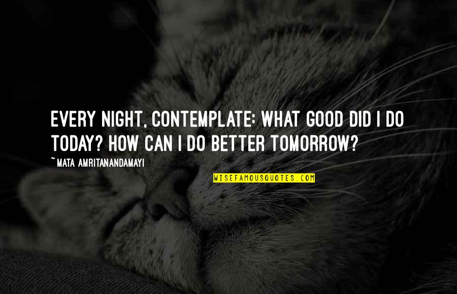 Do All The Good You Can Quotes By Mata Amritanandamayi: Every night, contemplate: What good did I do