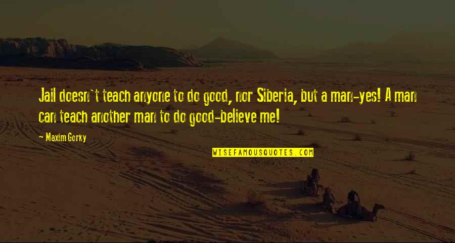 Do All The Good You Can Quotes By Maxim Gorky: Jail doesn't teach anyone to do good, nor