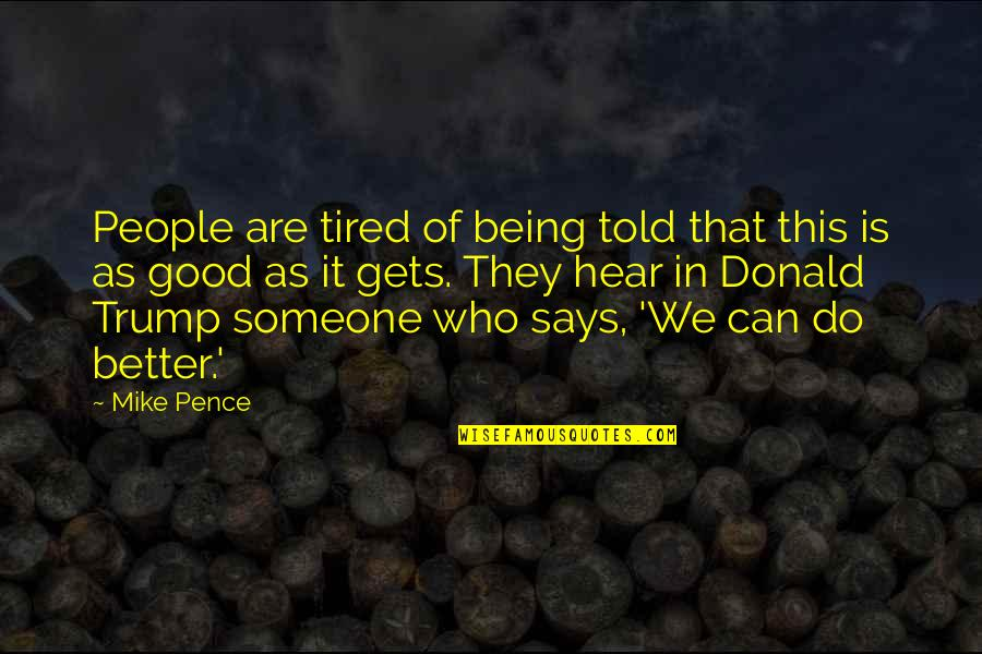 Do All The Good You Can Quotes By Mike Pence: People are tired of being told that this