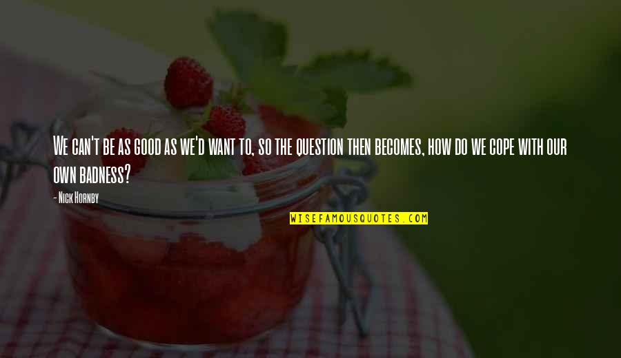 Do All The Good You Can Quotes By Nick Hornby: We can't be as good as we'd want