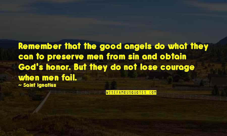 Do All The Good You Can Quotes By Saint Ignatius: Remember that the good angels do what they