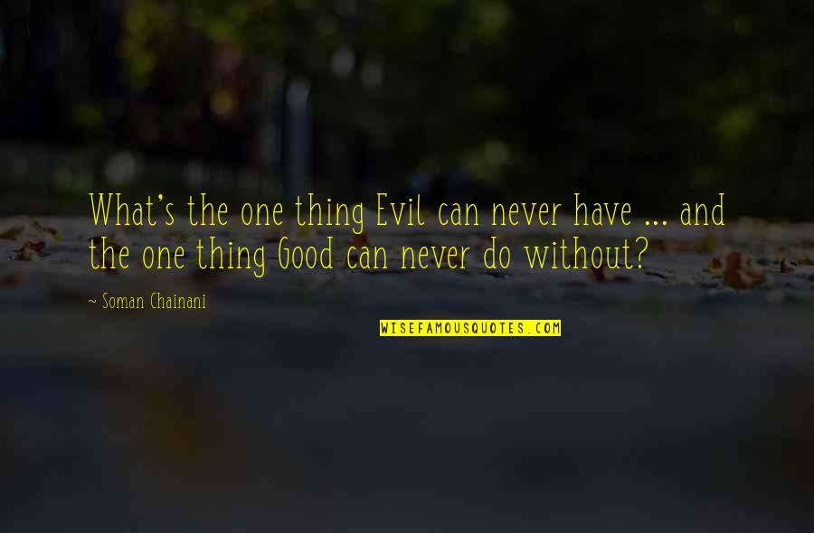 Do All The Good You Can Quotes By Soman Chainani: What's the one thing Evil can never have