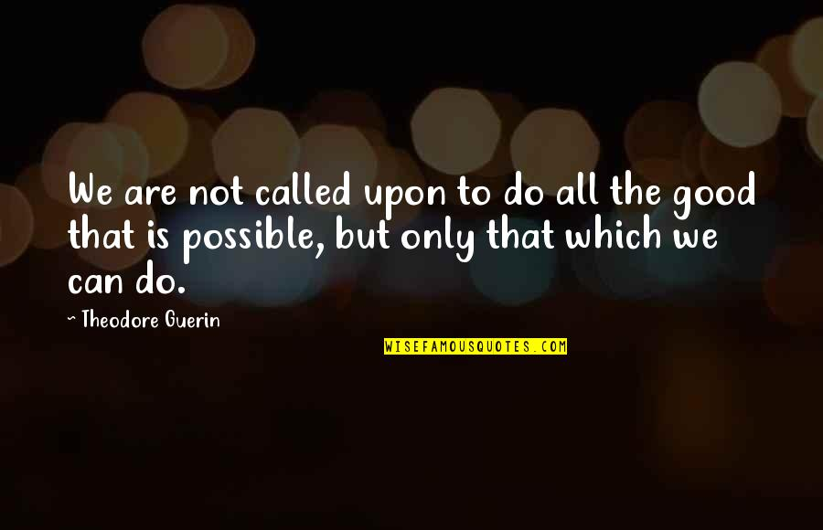 Do All The Good You Can Quotes By Theodore Guerin: We are not called upon to do all