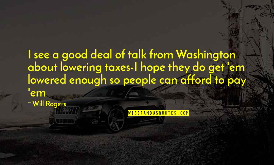 Do All The Good You Can Quotes By Will Rogers: I see a good deal of talk from
