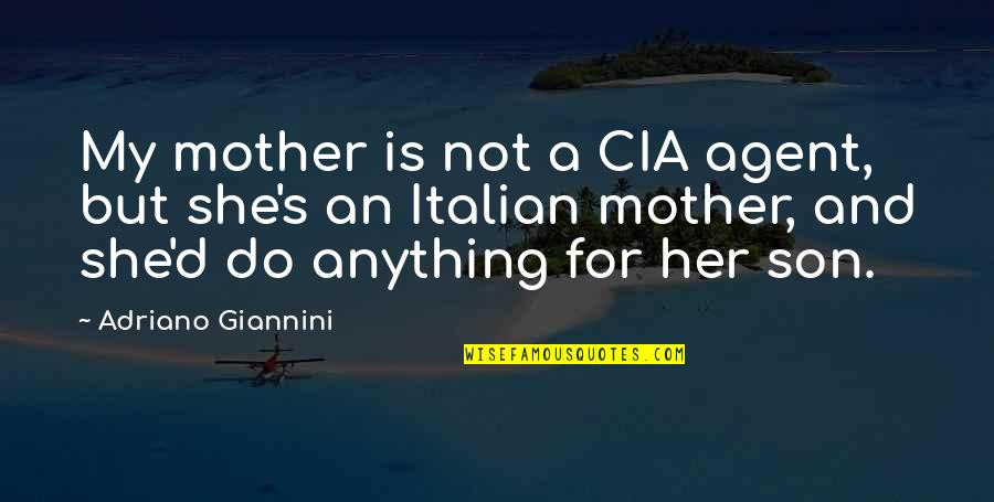 Do Anything For Her Quotes By Adriano Giannini: My mother is not a CIA agent, but