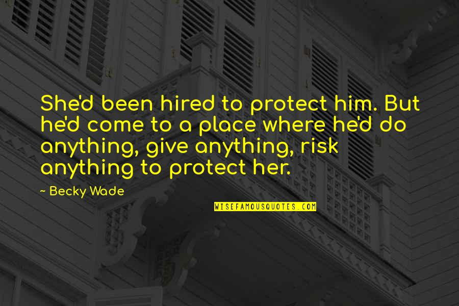 Do Anything For Her Quotes By Becky Wade: She'd been hired to protect him. But he'd