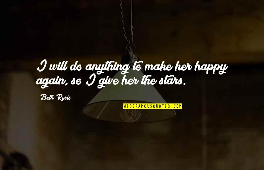 Do Anything For Her Quotes By Beth Revis: I will do anything to make her happy