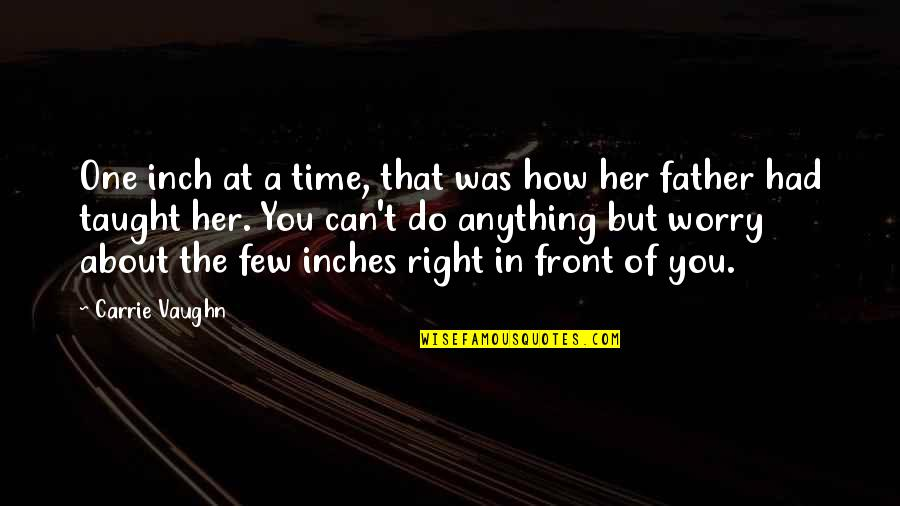 Do Anything For Her Quotes By Carrie Vaughn: One inch at a time, that was how
