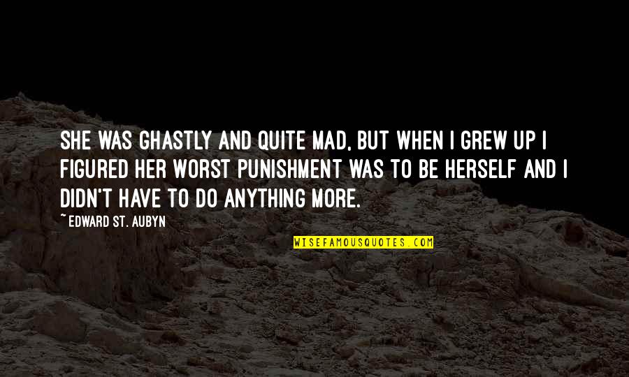 Do Anything For Her Quotes By Edward St. Aubyn: She was ghastly and quite mad, but when