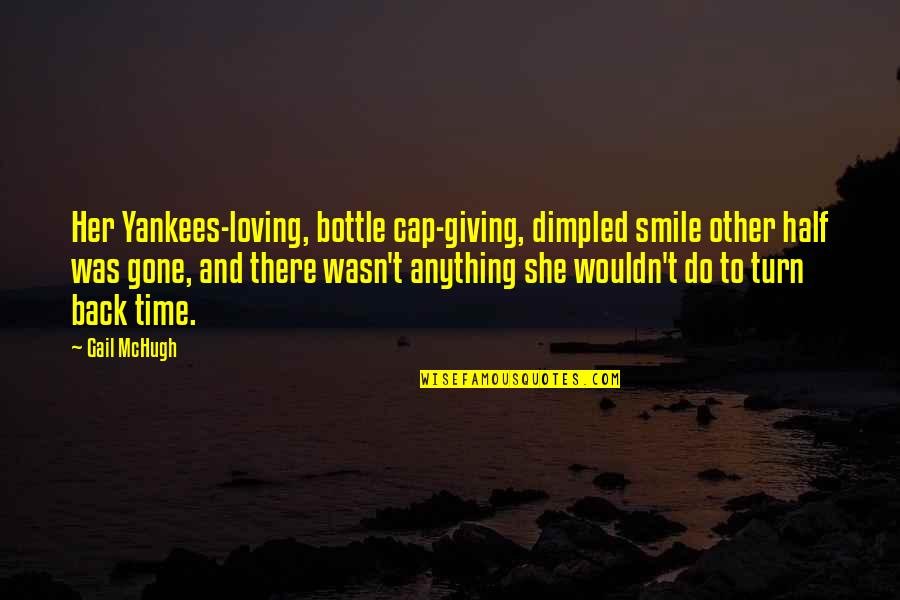 Do Anything For Her Quotes By Gail McHugh: Her Yankees-loving, bottle cap-giving, dimpled smile other half