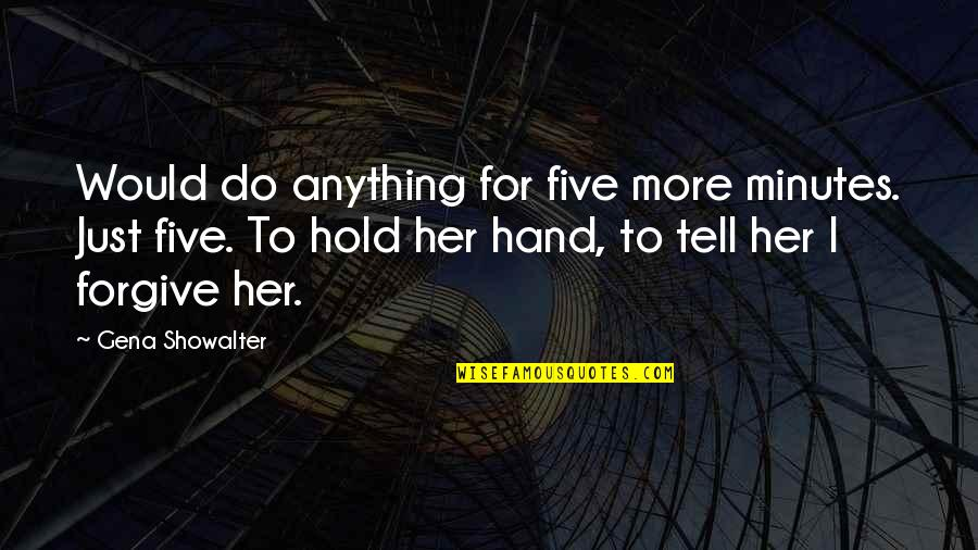 Do Anything For Her Quotes By Gena Showalter: Would do anything for five more minutes. Just