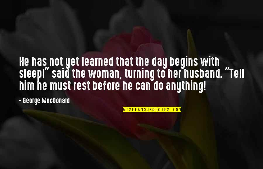 Do Anything For Her Quotes By George MacDonald: He has not yet learned that the day