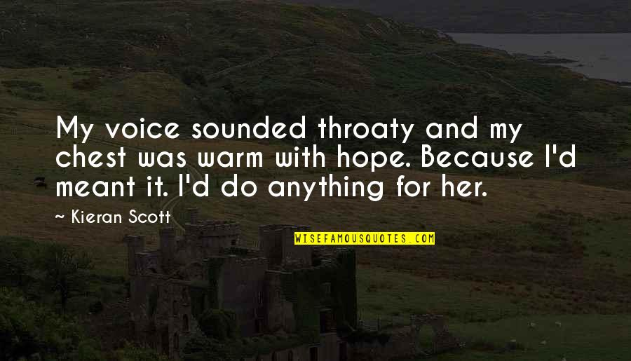Do Anything For Her Quotes By Kieran Scott: My voice sounded throaty and my chest was