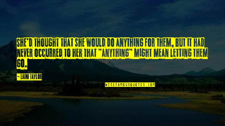Do Anything For Her Quotes By Laini Taylor: She'd thought that she would do anything for