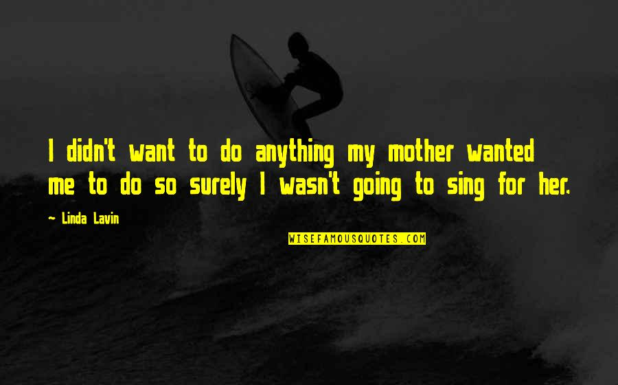 Do Anything For Her Quotes By Linda Lavin: I didn't want to do anything my mother