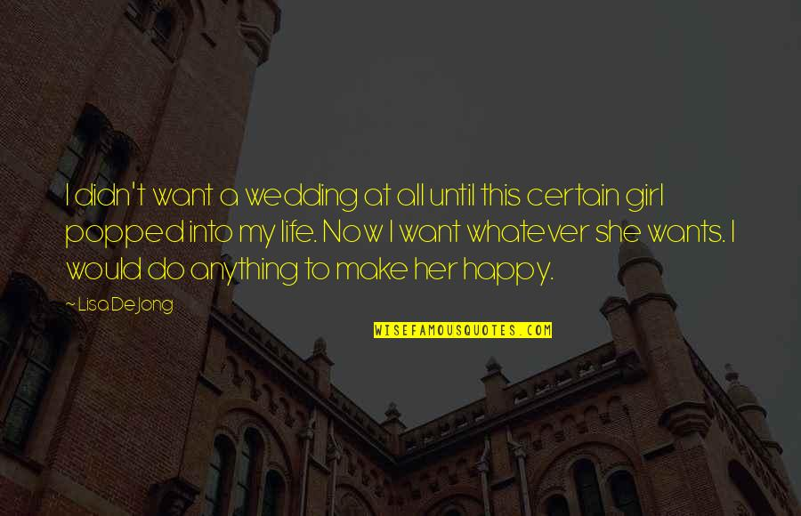 Do Anything For Her Quotes By Lisa De Jong: I didn't want a wedding at all until