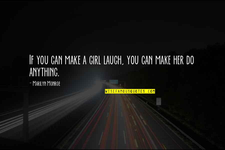Do Anything For Her Quotes By Marilyn Monroe: If you can make a girl laugh, you