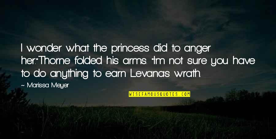 Do Anything For Her Quotes By Marissa Meyer: I wonder what the princess did to anger