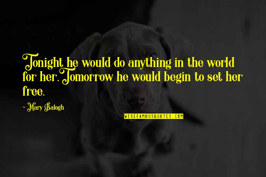 Do Anything For Her Quotes By Mary Balogh: Tonight he would do anything in the world