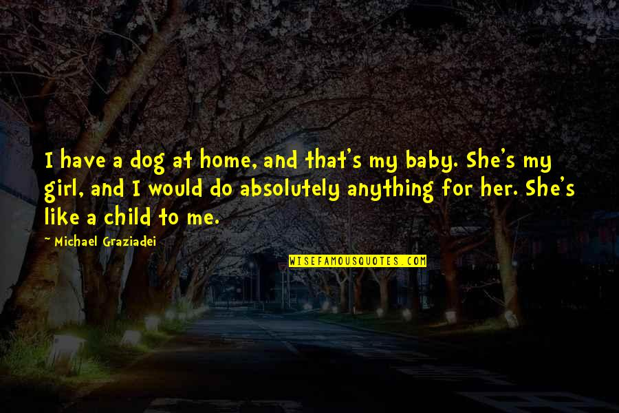 Do Anything For Her Quotes By Michael Graziadei: I have a dog at home, and that's