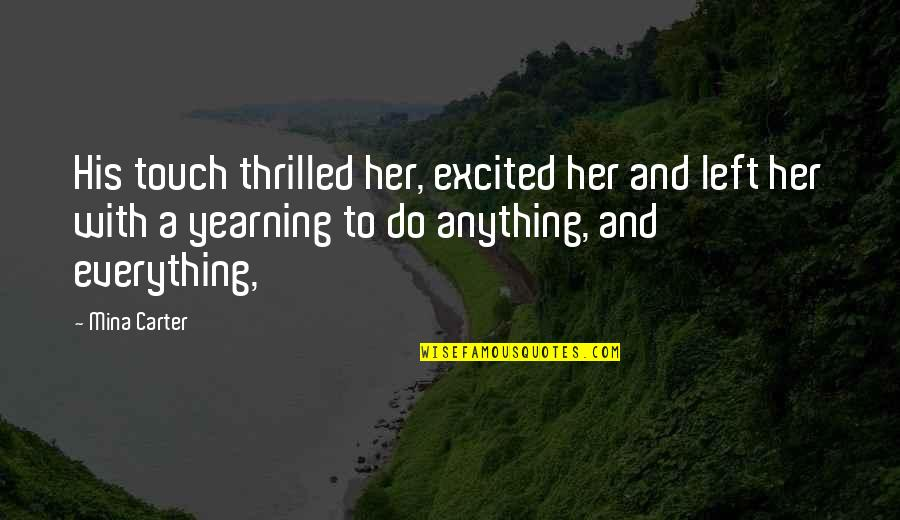 Do Anything For Her Quotes By Mina Carter: His touch thrilled her, excited her and left