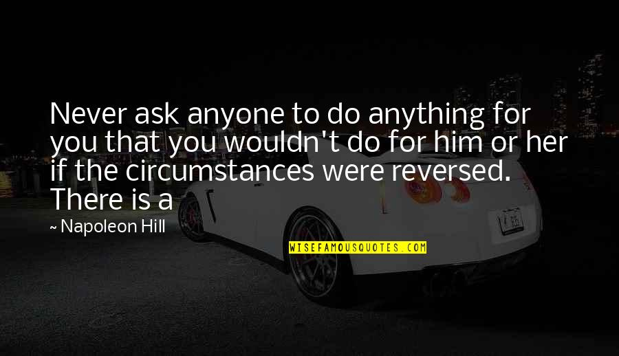 Do Anything For Her Quotes By Napoleon Hill: Never ask anyone to do anything for you