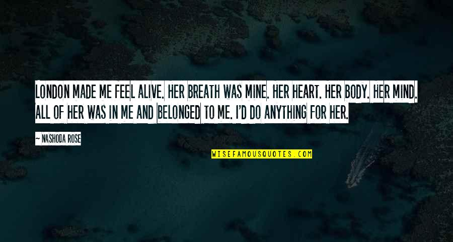 Do Anything For Her Quotes By Nashoda Rose: London made me feel alive. Her breath was