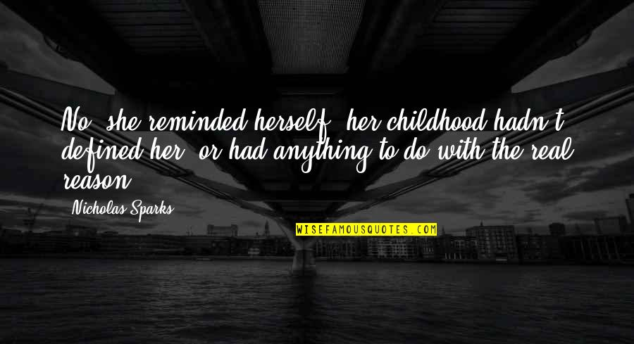 Do Anything For Her Quotes By Nicholas Sparks: No, she reminded herself, her childhood hadn't defined