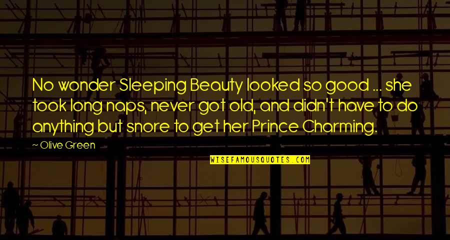 Do Anything For Her Quotes By Olive Green: No wonder Sleeping Beauty looked so good ...