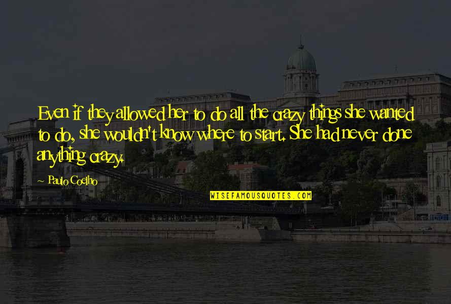 Do Anything For Her Quotes By Paulo Coelho: Even if they allowed her to do all