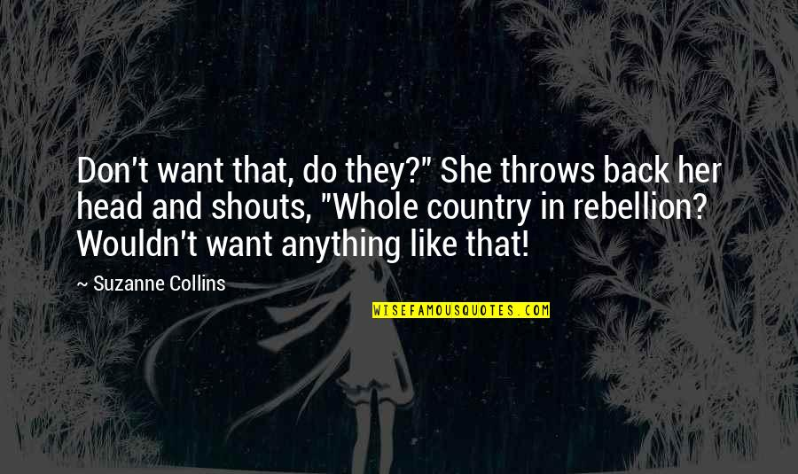 """Do Anything For Her Quotes By Suzanne Collins: Don't want that, do they?"""" She throws back"""