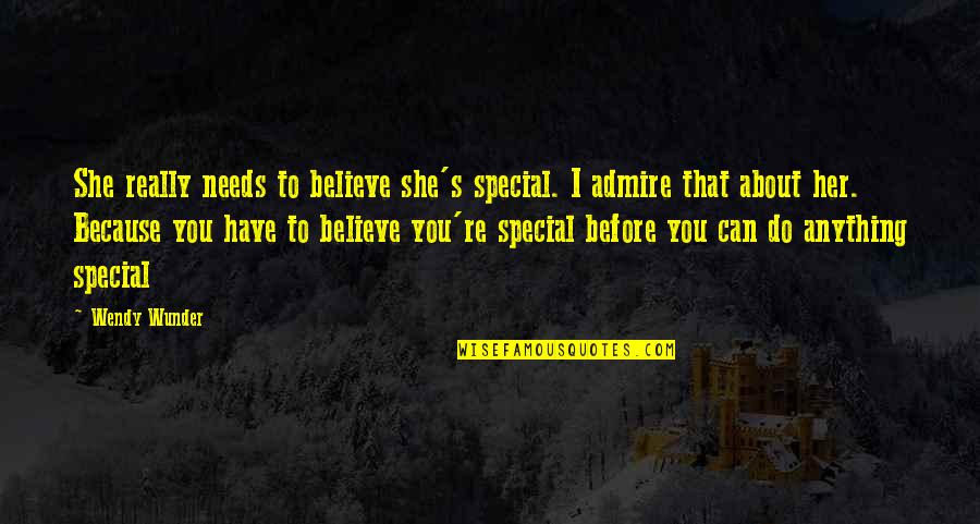 Do Anything For Her Quotes By Wendy Wunder: She really needs to believe she's special. I