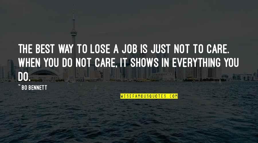 Do I Care Too Much Quotes By Bo Bennett: The best way to lose a job is