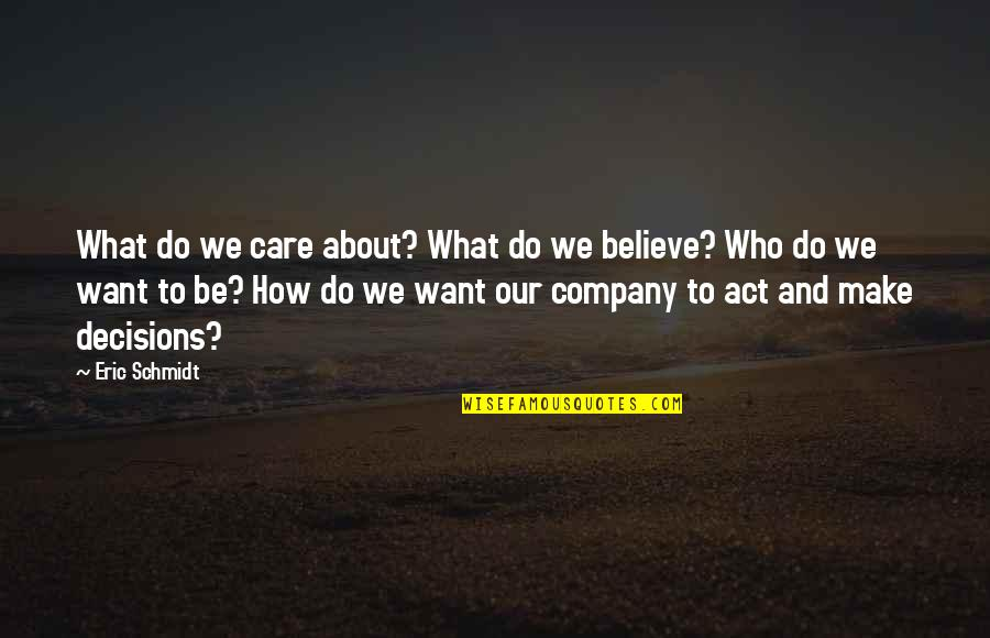 Do I Care Too Much Quotes By Eric Schmidt: What do we care about? What do we