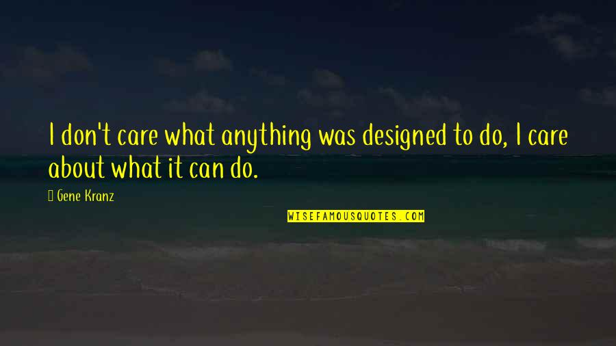 Do I Care Too Much Quotes By Gene Kranz: I don't care what anything was designed to