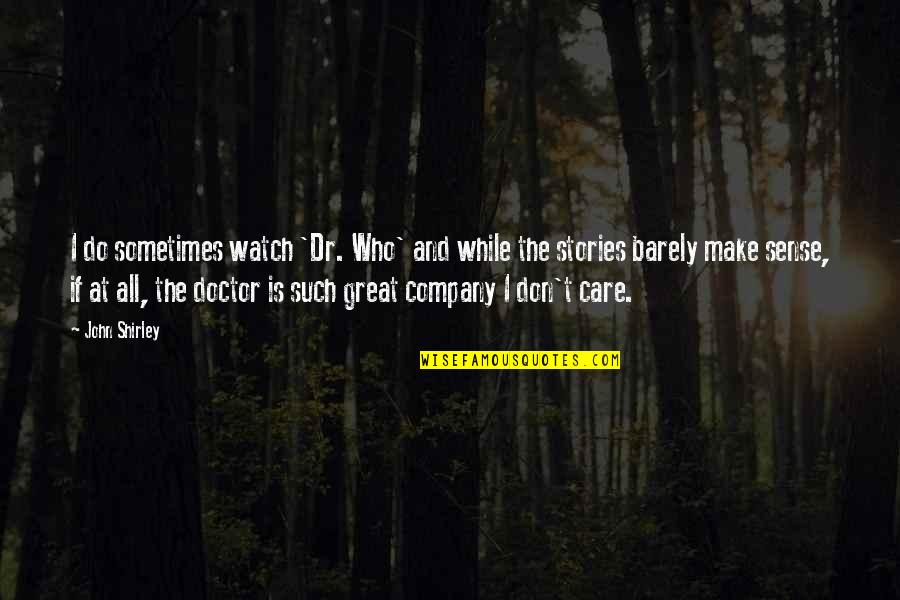 Do I Care Too Much Quotes By John Shirley: I do sometimes watch 'Dr. Who' and while