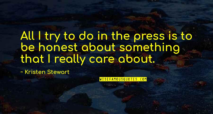 Do I Care Too Much Quotes By Kristen Stewart: All I try to do in the press