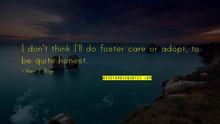 Do I Care Too Much Quotes By Mary J. Blige: I don't think I'll do foster care or