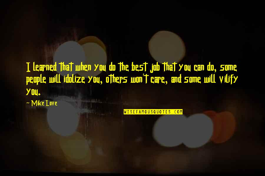 Do I Care Too Much Quotes By Mike Love: I learned that when you do the best