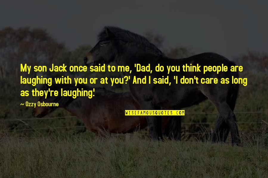 Do I Care Too Much Quotes By Ozzy Osbourne: My son Jack once said to me, 'Dad,