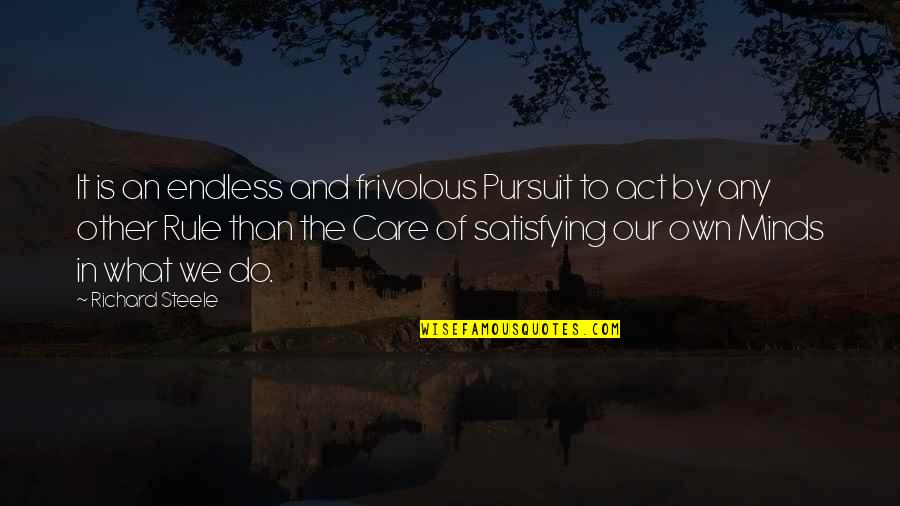 Do I Care Too Much Quotes By Richard Steele: It is an endless and frivolous Pursuit to