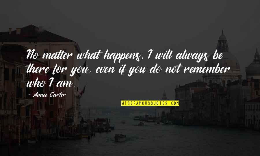 Do I Even Matter Quotes By Aimee Carter: No matter what happens, I will always be