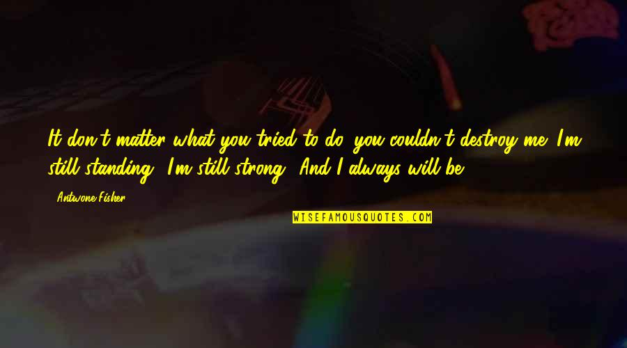 Do I Even Matter Quotes By Antwone Fisher: It don't matter what you tried to do,