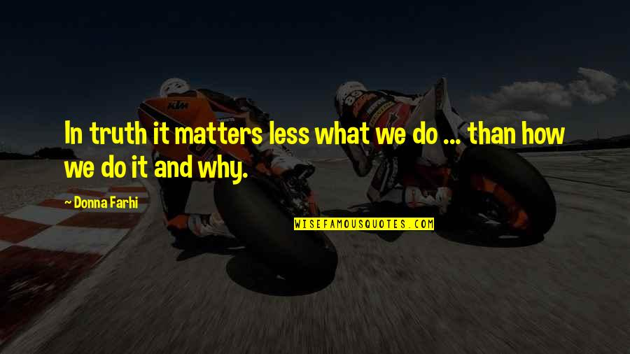 Do I Even Matter Quotes By Donna Farhi: In truth it matters less what we do